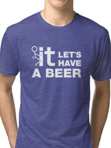 Fuck It Lets Have A Beer Tri-blend T-Shirt