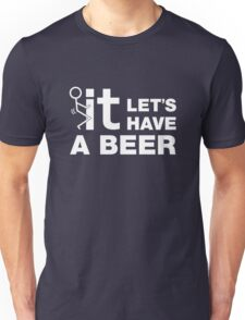 Fuck It Lets Have A Beer Unisex T-Shirt