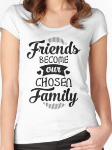 Friends Become Our Chosen Family Women's Fitted Scoop T-Shirt