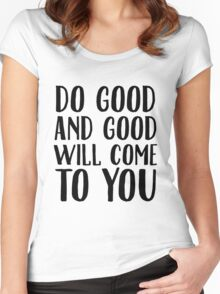 Do Good And Good WIll Come To You Women's Fitted Scoop T-Shirt