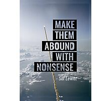 Make Them Abound With Nonsense - Sol Lewitt Photographic Print