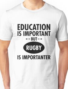 Education Is Important But Rugby Is Importanter Unisex T-Shirt