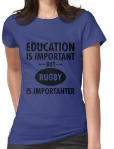 Education Is Important But Rugby Is Importanter Womens Fitted T-Shirt