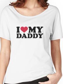 I love my daddy Women's Relaxed Fit T-Shirt