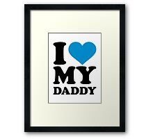 I love my daddy Framed Print