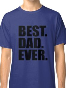 Best dad ever Classic T-Shirt