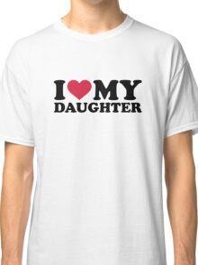 I love my daughter Classic T-Shirt