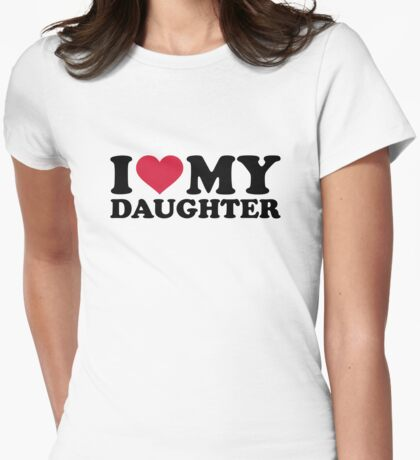 I love my daughter Womens Fitted T-Shirt