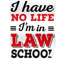 I have no life, I'm in law school Poster