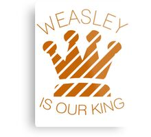 Weasley is our King Metal Print
