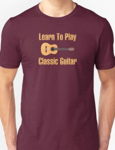 Learn to play classic guitar Unisex T-Shirt