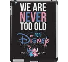 WE ARE NEVER TOO OLD FOR DISNEY SHIRT iPad Case/Skin