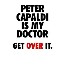 Peter Capaldi is my Doctor Photographic Print