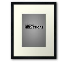 What the Helvetica? Framed Print