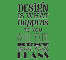 Design is what happens to you while you're busy making other plans One Piece - Short Sleeve