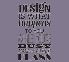 Design is what happens to you while you're busy making other plans Kids Clothes