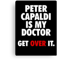 Peter Capaldi is my Doctor Canvas Print
