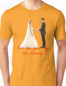 Olicity Wedding - Our Love Gives My Life Meaning Unisex T-Shirt