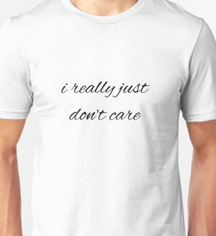 I really just don't care Unisex T-Shirt