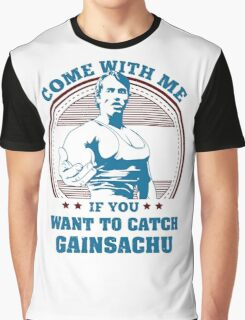 Come with Me if You Want to Catch Gaisachu Graphic T-Shirt