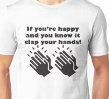 If you're happy and you know it clap your hands! Unisex T-Shirt