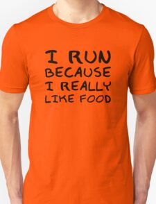 I Run Because I Really Like Food Unisex T-Shirt
