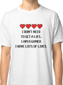 """I don't need to get a life, I am a GAMER I have lots of lives."" Funny Gaming Quote Classic T-Shirt"