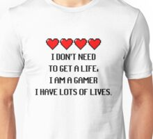 """I don't need to get a life, I am a GAMER I have lots of lives."" Funny Gaming Quote Unisex T-Shirt"