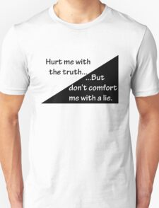 """""""Hurt me with the truth...But don't comfort me with a lie."""" Quote Unisex T-Shirt"""