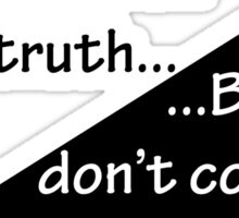 """""""Hurt me with the truth...But don't comfort me with a lie."""" Quote Sticker"""