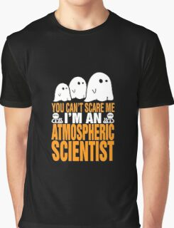 You Cant Scare I Am An Atmospheric Scientist Halloween T-shirt Graphic T-Shirt