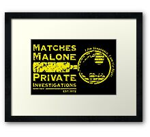 Matches Malone Investigations Framed Print