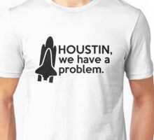 """""""Houstin, we have a problem."""" Space Quote Unisex T-Shirt"""