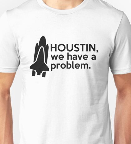 """Houstin, we have a problem."" Space Quote Unisex T-Shirt"