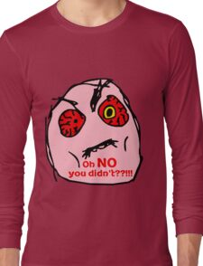OH NO You Didn't    Long Sleeve T-Shirt