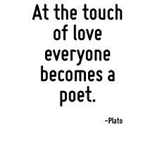At the touch of love everyone becomes a poet. Photographic Print