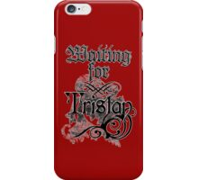 Waiting for Tristan iPhone Case/Skin