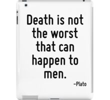 Death is not the worst that can happen to men. iPad Case/Skin