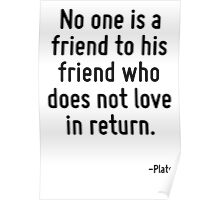 No one is a friend to his friend who does not love in return. Poster