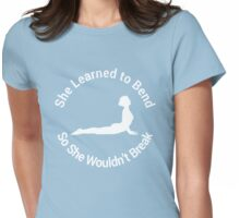 She Learned to Bend So She Wouldn't Break Womens Fitted T-Shirt