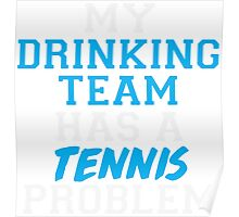 My Drinking Team Has a Tennis Problem Poster