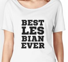 Best Lesbian Ever Funny LGBT Women's Relaxed Fit T-Shirt