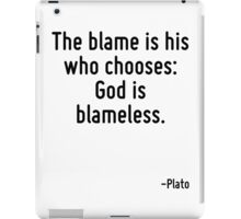 The blame is his who chooses: God is blameless. iPad Case/Skin
