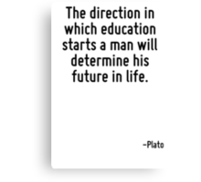 The direction in which education starts a man will determine his future in life. Canvas Print