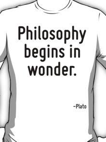 Philosophy begins in wonder. T-Shirt