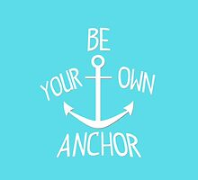 BE YOUR OWN ANCHOR by chuurity