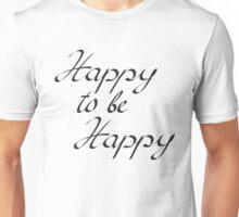 happy to be happy Unisex T-Shirt