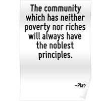 The community which has neither poverty nor riches will always have the noblest principles. Poster