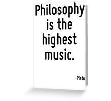 Philosophy is the highest music. Greeting Card
