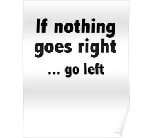 If Nothing Goes Right ... Go Left Poster